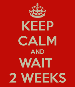 keep-calm-and-wait-2-weeks