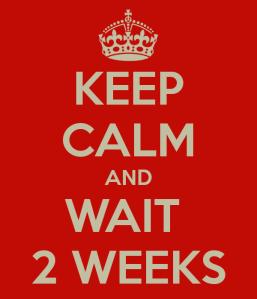 keep-calm-and-wait-2-weeks